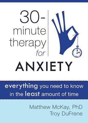 Thirty Minute Therapy for Anxiety By Mckay, Matt/ Dufrene, Troy